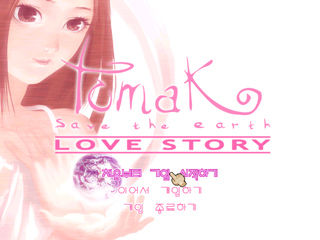 Tomak; Save the Earth -LOVE STORY-